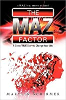 The MAZ Factor: A Gutsy True Story to Change Your Life
