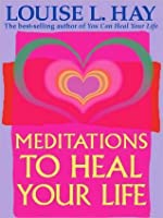 Meditations to Heal Your Life (Hay House Lifestyles) (Hay House Lifestyles)