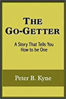 The Go-Getter  (A Story That Tells You How To Be One)