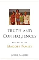 Truth and Consequences: Life Inside the Madoff Family