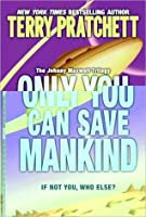 Only You Can Save Mankind (Johnny Maxwell, #1)