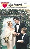 The Doctor's Miracle (Anna Schmidt, Steeplehill, Love Inspired, Romance)