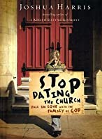 Stop Dating the Church!: Fall in Love with the Family of God (Lifechange Books)