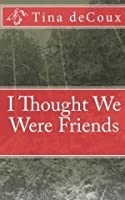 I Thought We Were Friends (Warehouse Thriller, #1)