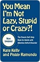 You Mean I'm Not Lazy, Stupid or Crazy?! : A Self-help Book for Adults with Attention Deficit Disorder