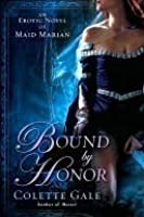 Bound by Honor: An Erotic Novel of Maid Marian (Seducing the Classics, #3)