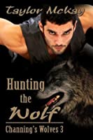Hunting The Wolf (Channing's Wolves, #3)