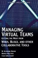 Managing Virtual Teams: Getting the Most from Wikis, Blogs, and Other Collaborative Tools (Wordware Applications Library)