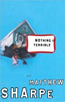 Nothing Is Terrible: A Novel