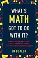 What's Math Got to Do with It?: Helping Children Learn to Love Their Least Favorite Subject--and Why It's Important for America