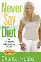 Never Say Diet: Make Five Decisions and Break the Fat Habit for Good