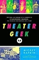 Theater Geek: The Real Life Drama of a Summer at Stagedoor Manor, the Famous Performing Arts Camp