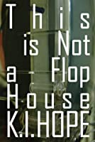 This is Not a Flophouse