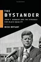 The Bystander: John F. Kennedy and the Struggle for Black Equality