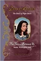 The Fences Between Us: The Diary of Piper Davis, Seattle, Washington, 1941 (Dear America)