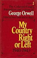 My Country Right or Left: 1940-1943 (Collected Essays, Journalism and Letters of George Orwell, Vol 2)