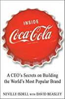 Inside Coca-Cola: A CEO's Secrets O: A CEO's Secrets on Building the World's Most Popular Brand