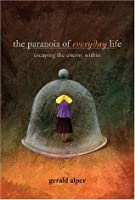 Paranoia of Everyday Life: Escaping the Enemy Within
