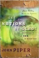 Let the Nations Be Glad!: The Supremacy of God in Missions