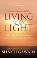 Living in the Light: Follow Your Inner Guidance to Create a New Life and a New World