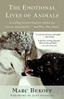 The Emotional Lives of Animals: A Leading Scientist Explores Animal Joy, Sorrow, and Empathy - and Why They Matter