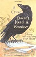 Crow Doesn't Need A Shadow, A