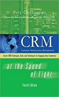 CRM at the Speed of Light: CRM 2.0 Strategies, Tools, and Techniques for Engaging Your Customers