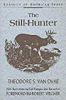 The Still-Hunter (Classics of American Sport)