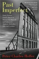 Past Imperfect: Facts, Fictions, Fraud--American History from Bancroft and Parkman to Ambrose, Bellesiles, Ellis, and Goodwin