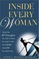 Inside Every Woman: Using the10 Strengths You Didnt Know You Had to Get the Career and Life You Want Now