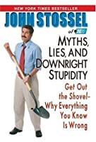 Myths, Lies, and Downright Stupidity: Get Out the Shovel -- Why Everything You Know is Wrong