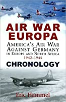 Air War Europa: America's Air War Against Germany in Europe and North Africa 1942-1945 : Chronology