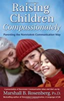 Raising Children Compassionately (RCC): Parenting the Nonviolent Communication Way