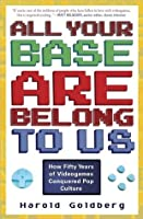 All Your Base Are Belong to Us: How Fifty Years of Video Games Conquered Pop Culture