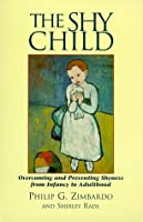 The Shy Child : Overcoming and Preventing Shyness from Infancy to Adulthood