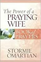 The Power of a Praying Wife: Book of Prayers (Power of a Praying Book of Prayers)