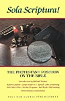 Sola Scriptura: The Protestant Position on the Bible (Reformation Theology Series)