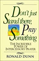 Don't Just Stand There Pray Something