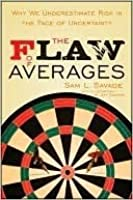 The Flaw of Averages: Why We Underestimate Risk in the Face of Uncertainty