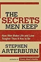 The Secrets Men Keep: How Men Make Life & Love Tougher Than It Has to Be
