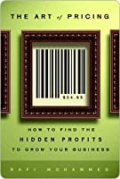 The Art of Pricing: How to Find the Hidden Profits to Grow Your Business