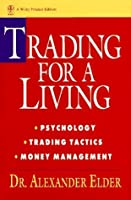 Trading for a Living: Psychology, Trading Tactics, Money Management (Wiley Finance)