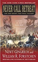 Never Call Retreat: Lee and Grant: The Final Victory (Gettysburg, #3)