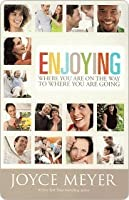 Enjoying Where You Are On the Way to Where You Are Going: Learning How to Live a Joyful, Spirit-Led Life