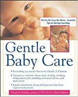 Gentle Baby Care: No-cry, No-fuss, No-worry--Essential Tips for Raising Your Baby: No-cry, No-fuss, No-worry - Essential Tips for Raising Your Baby (Pantley)