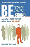 Be Your Own Brand: Achieve What You Want by Being More of Who You Are