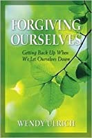 Forgiving Ourselves: Getting Back Up When We Let Ourselves Down
