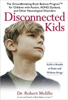 Disconnected Kids: The Groundbreaking Brain Balance Program for Children with Autism, ADHD, Dylsexia, and Other Neurological Disorders