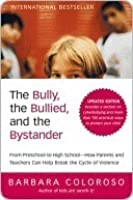 The Bully, the Bullied, and the Bystander: From Preschool to High School--How Parents and Teachers Can Help Break the Cycle