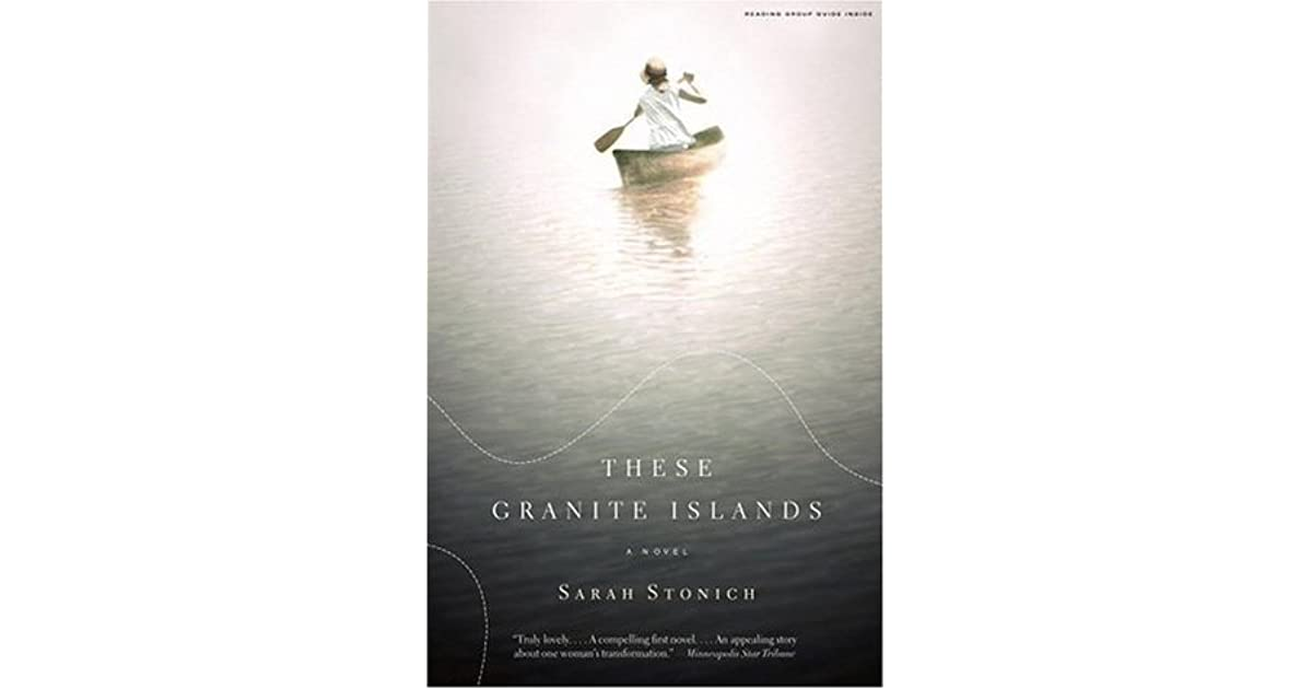 These Granite Islands A Novel By Sarah Stonich Reviews